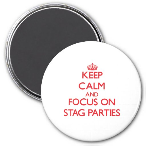 Keep Calm and focus on Stag Parties Refrigerator Magnets