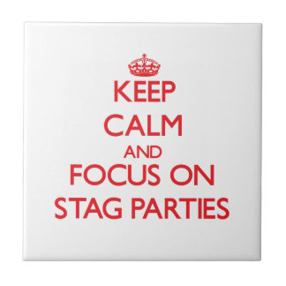Keep Calm and focus on Stag Parties Ceramic Tile