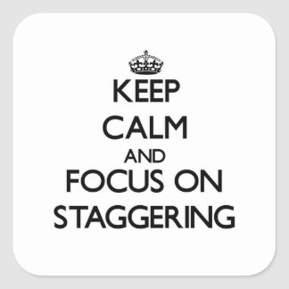 Keep Calm and focus on Staggering Stickers
