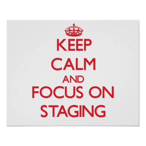 Keep Calm and focus on Staging Poster