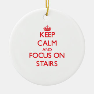 Keep Calm and focus on Stairs Ceramic Ornament