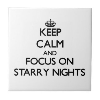 Keep Calm and focus on Starry Nights Tile