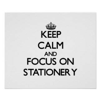 Keep Calm and focus on Stationery Poster