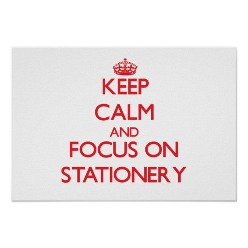Keep Calm and focus on Stationery Posters