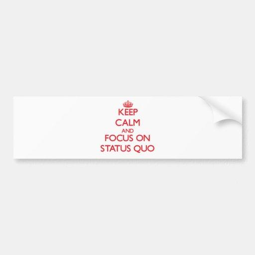 Keep Calm and focus on Status Quo Bumper Sticker