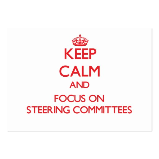 Keep Calm and focus on Steering Committees Business Card Template