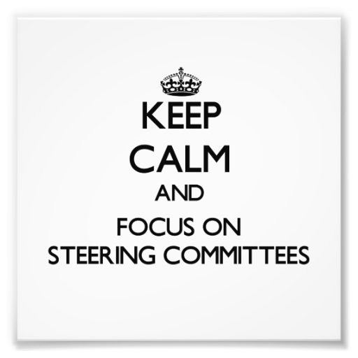 Keep Calm and focus on Steering Committees Photo