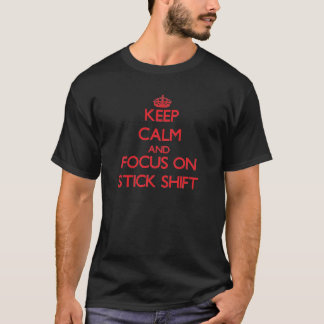 Keep Calm and focus on Stick Shift T-Shirt