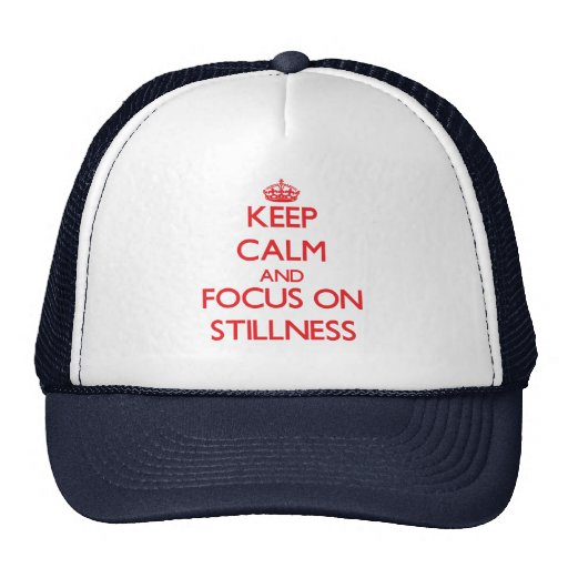 Keep Calm and focus on Stillness Hats