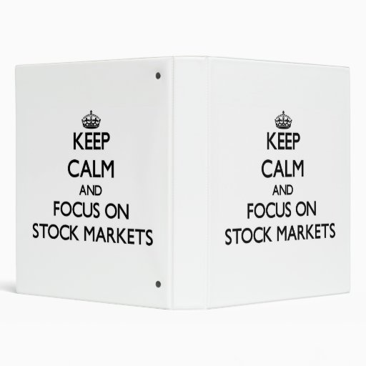 Keep Calm and focus on Stock Markets 3 Ring Binder