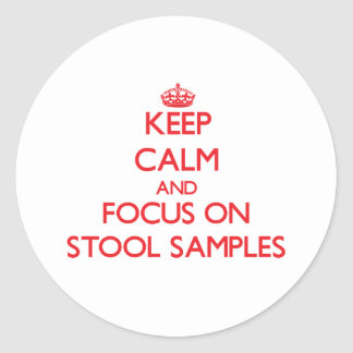 Keep Calm and focus on Stool Samples Round Sticker