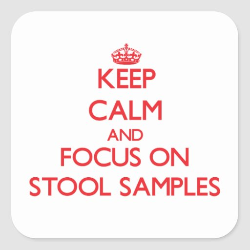 Keep Calm and focus on Stool Samples Square Sticker