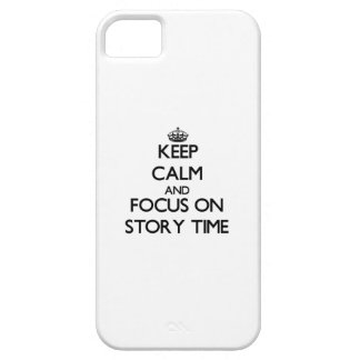 Keep Calm and focus on Story Time iPhone 5 Covers
