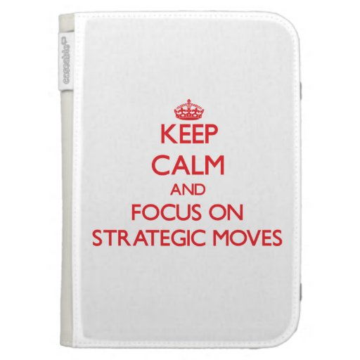Keep Calm and focus on Strategic Moves Kindle 3G Cases