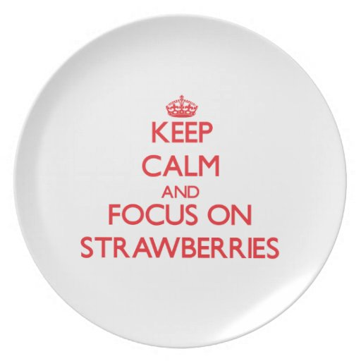 Keep Calm and focus on Strawberries Plate