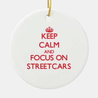 Keep Calm and focus on Streetcars Ceramic Ornament