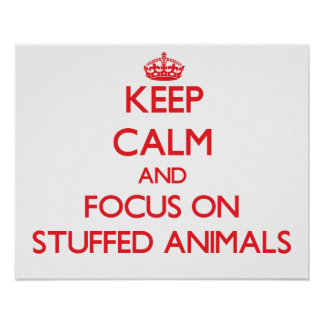 Keep Calm and focus on Stuffed Animals Posters