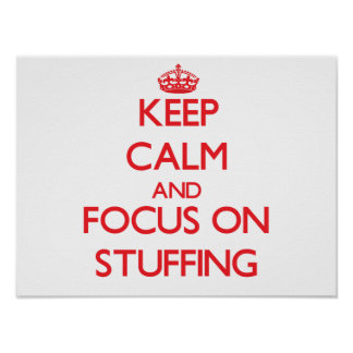 Keep Calm and focus on Stuffing Print