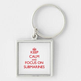 Keep Calm and focus on Submarines Keychains