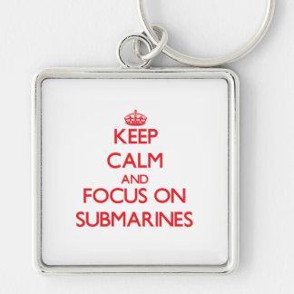 Keep Calm and focus on Submarines Keychain