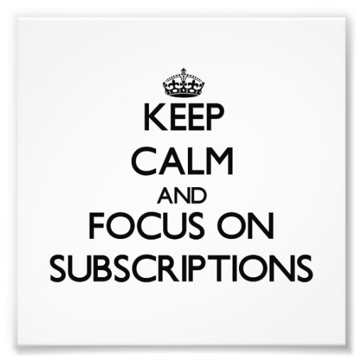Keep Calm and focus on Subscriptions Photo