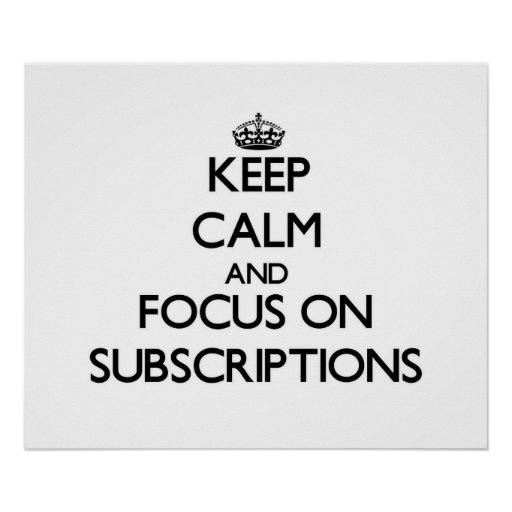 Keep Calm and focus on Subscriptions Posters