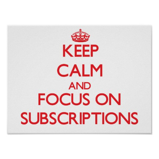 Keep Calm and focus on Subscriptions Poster