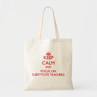 Keep Calm and focus on Substitute Teachers Tote Bag