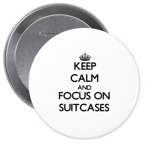Keep Calm and focus on Suitcases Pins