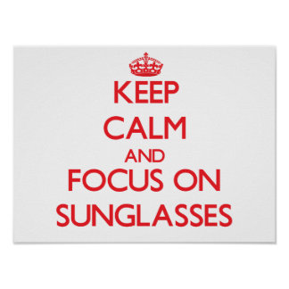 Keep Calm and focus on Sunglasses Poster