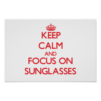 Keep Calm and focus on Sunglasses Print