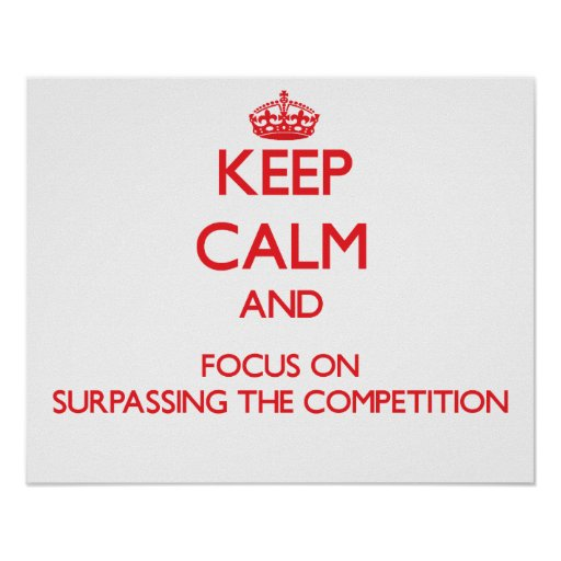 Keep Calm and focus on Surpassing The Competition Poster