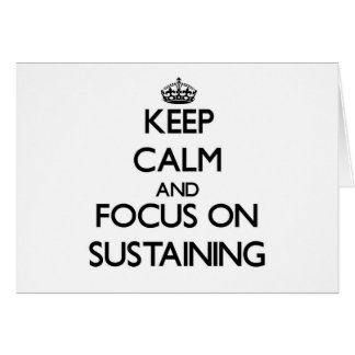 Keep Calm and focus on Sustaining Cards