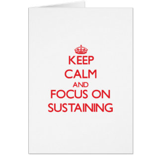 Keep Calm and focus on Sustaining Greeting Cards