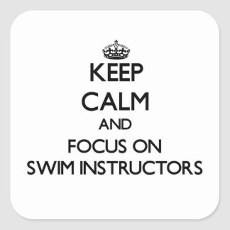 Keep Calm and focus on Swim Instructors Square Sticker