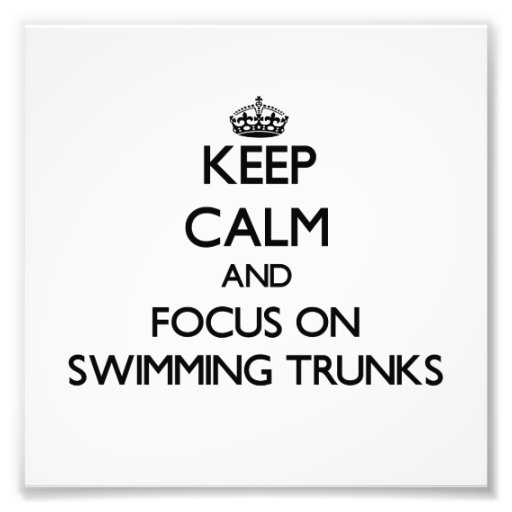 Keep Calm and focus on Swimming Trunks Photographic Print