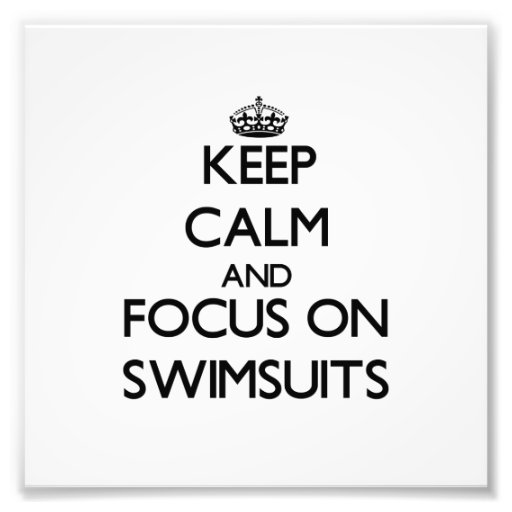 Keep Calm and focus on Swimsuits Photo Print