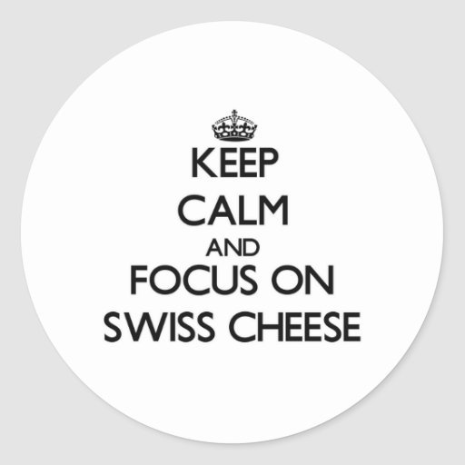 Keep Calm and focus on Swiss Cheese Round Sticker