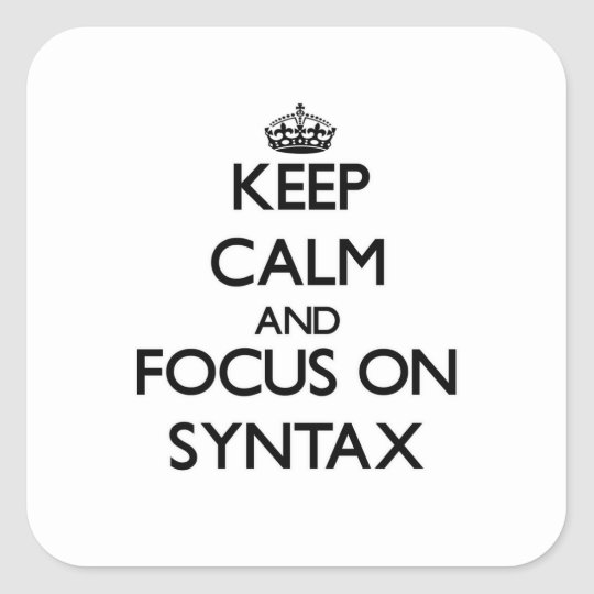 Keep Calm and focus on Syntax Square Sticker