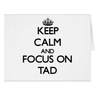 Keep Calm and focus on Tad Big Greeting Card