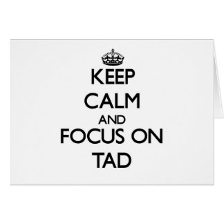 Keep Calm and focus on Tad Note Card