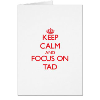 Keep Calm and focus on Tad Greeting Card