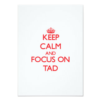Keep Calm and focus on Tad Personalized Invitations