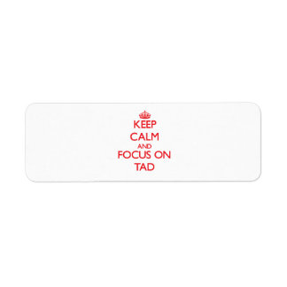 Keep Calm and focus on Tad Labels