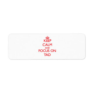 Keep Calm and focus on Tad Return Address Label