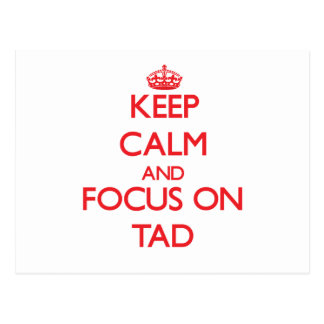 Keep Calm and focus on Tad Post Cards