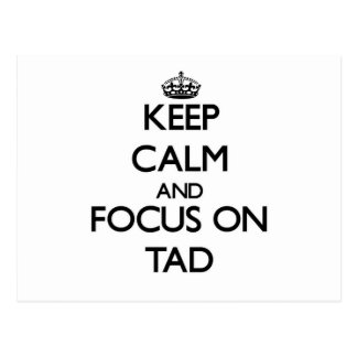 Keep Calm and focus on Tad Postcard