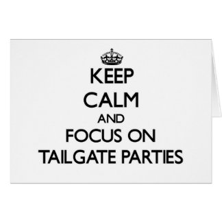 Keep Calm and focus on Tailgate Parties Card