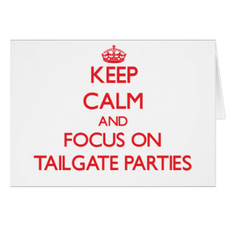 Keep Calm and focus on Tailgate Parties Greeting Card