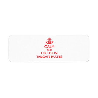 Keep Calm and focus on Tailgate Parties Return Address Label